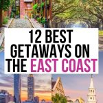 Best Getaways on the East Coast: 12 Spectacular Destinations!